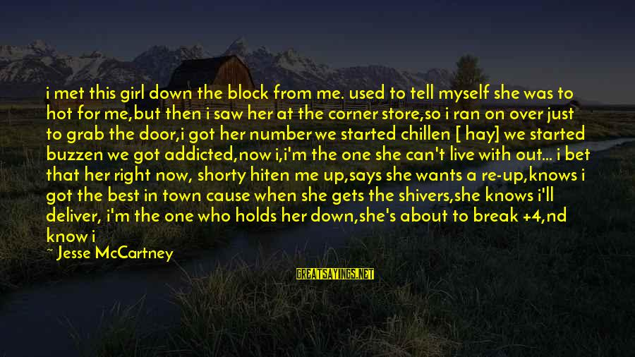 We Just Met But Sayings By Jesse McCartney: i met this girl down the block from me. used to tell myself she was