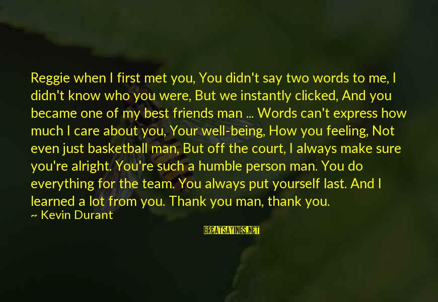 We Just Met But Sayings By Kevin Durant: Reggie when I first met you, You didn't say two words to me, I didn't