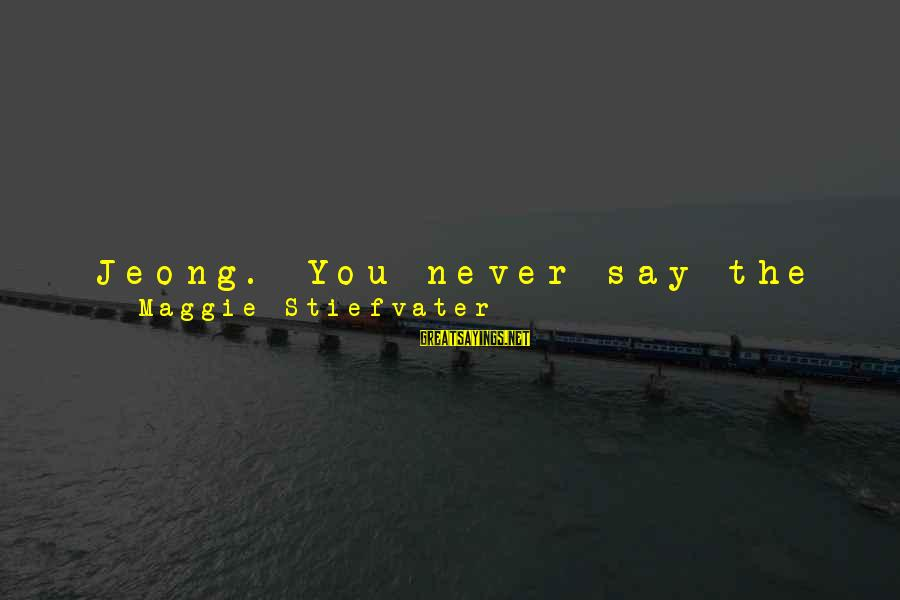 We Just Met But Sayings By Maggie Stiefvater: Jeong. You never say the word, but you live it anyway. I will be honest,