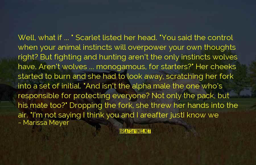 """We Just Met But Sayings By Marissa Meyer: Well, what if ... """" Scarlet listed her head. """"You said the control when your"""