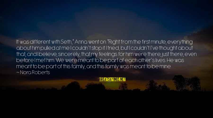 """We Just Met But Sayings By Nora Roberts: It was different with Seth,"""" Anna went on. """"Right from the first minute, everything about"""