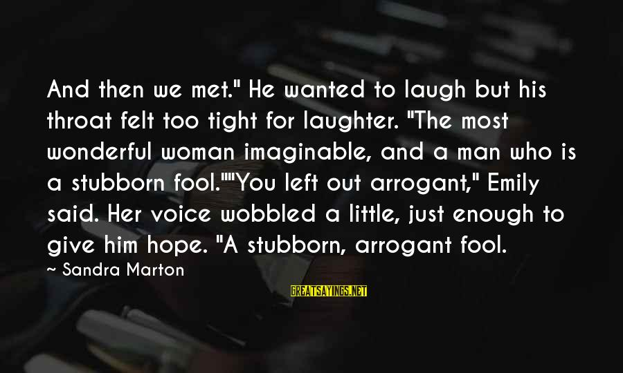 """We Just Met But Sayings By Sandra Marton: And then we met."""" He wanted to laugh but his throat felt too tight for"""