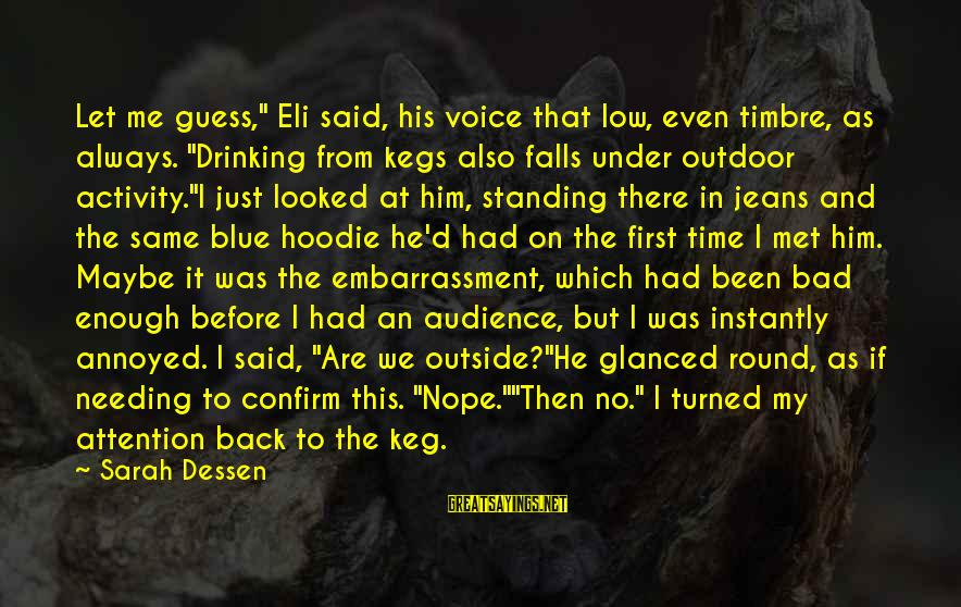 """We Just Met But Sayings By Sarah Dessen: Let me guess,"""" Eli said, his voice that low, even timbre, as always. """"Drinking from"""
