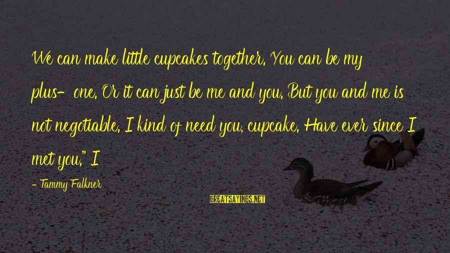 We Just Met But Sayings By Tammy Falkner: We can make little cupcakes together. You can be my plus-one. Or it can just