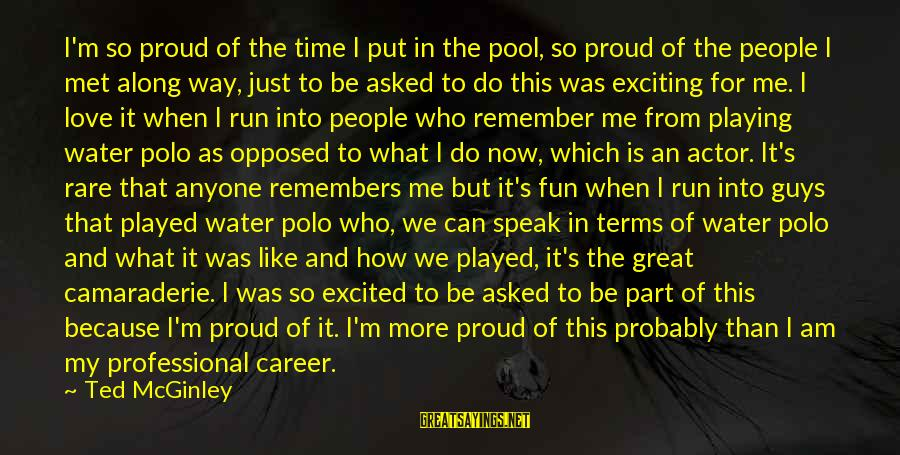 We Just Met But Sayings By Ted McGinley: I'm so proud of the time I put in the pool, so proud of the