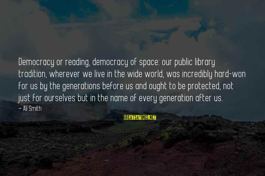 We Live In Public Sayings By Ali Smith: Democracy or reading, democracy of space: our public library tradition, wherever we live in the
