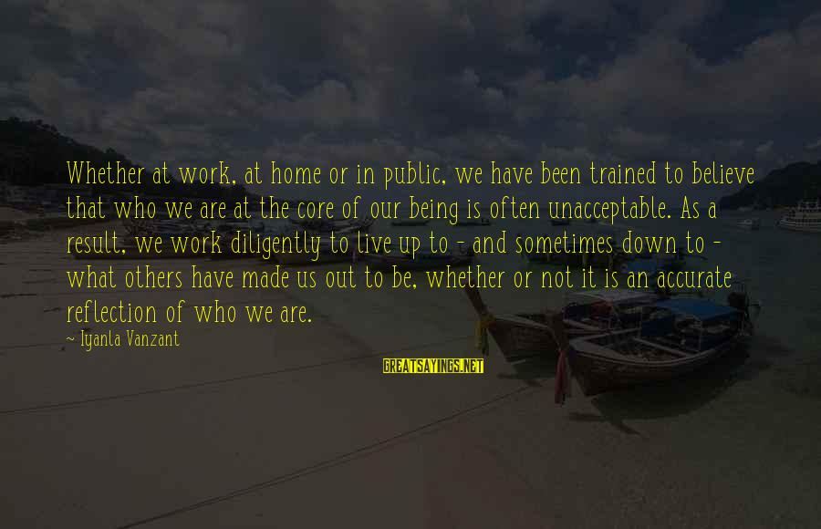 We Live In Public Sayings By Iyanla Vanzant: Whether at work, at home or in public, we have been trained to believe that