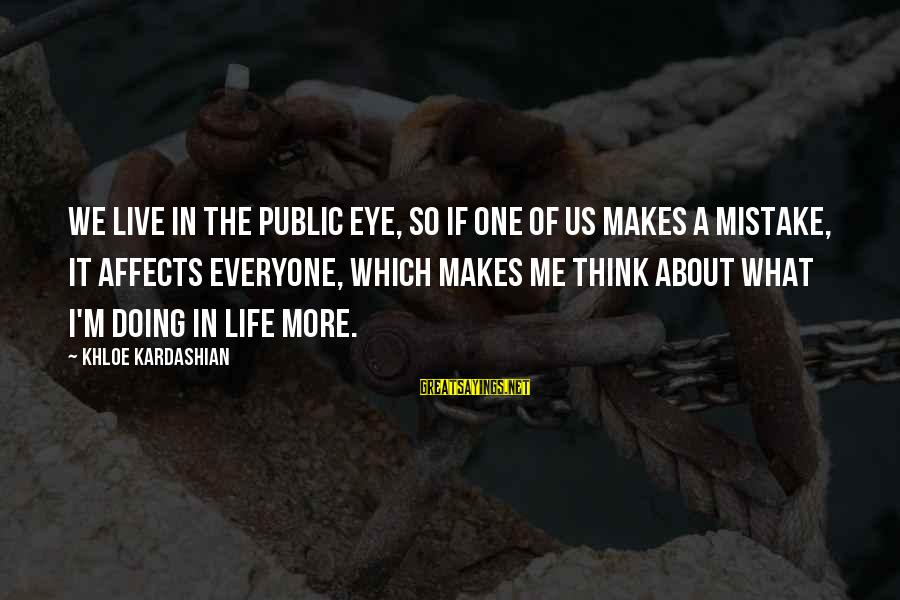 We Live In Public Sayings By Khloe Kardashian: We live in the public eye, so if one of us makes a mistake, it