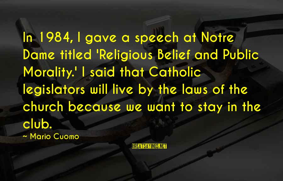 We Live In Public Sayings By Mario Cuomo: In 1984, I gave a speech at Notre Dame titled 'Religious Belief and Public Morality.'