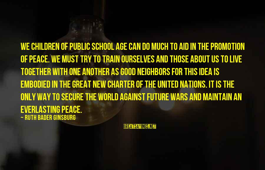 We Live In Public Sayings By Ruth Bader Ginsburg: We children of public school age can do much to aid in the promotion of