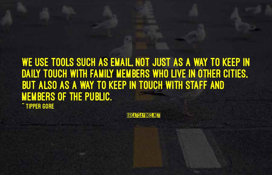 We Live In Public Sayings By Tipper Gore: We use tools such as email, not just as a way to keep in daily