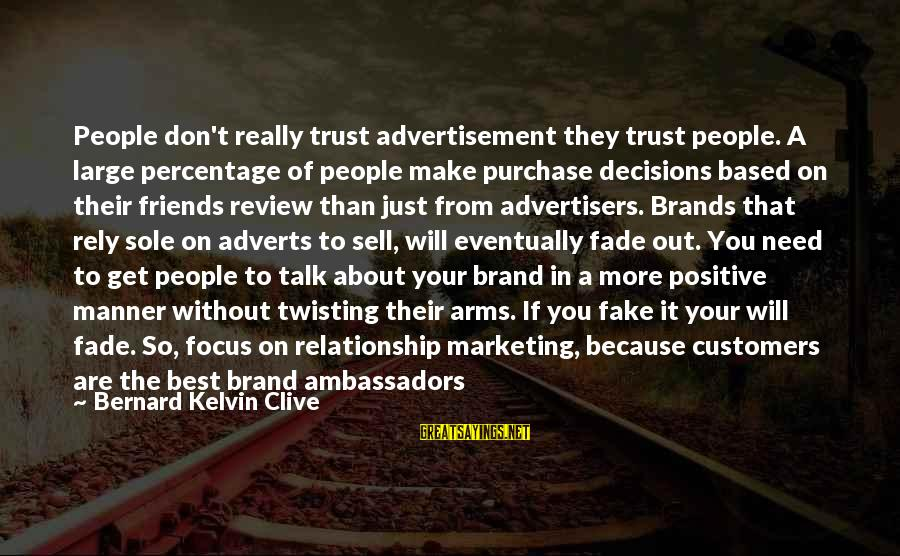 We Need To Talk About Our Relationship Sayings By Bernard Kelvin Clive: People don't really trust advertisement they trust people. A large percentage of people make purchase