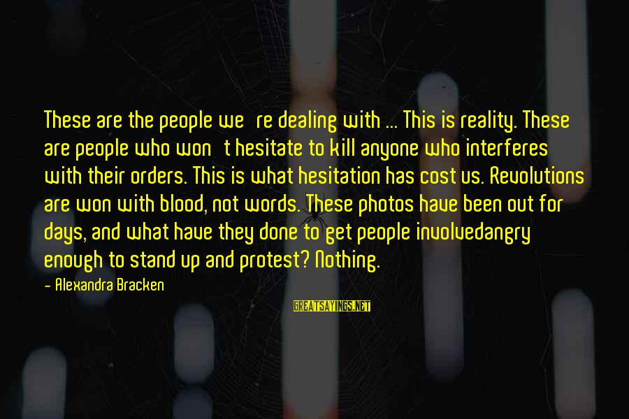 We Stand Out Sayings By Alexandra Bracken: These are the people we're dealing with ... This is reality. These are people who