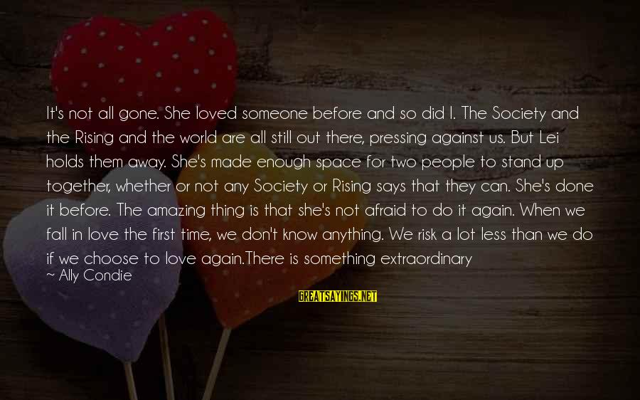 We Stand Out Sayings By Ally Condie: It's not all gone. She loved someone before and so did I. The Society and