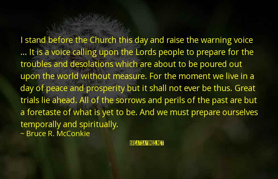 We Stand Out Sayings By Bruce R. McConkie: I stand before the Church this day and raise the warning voice ... It is