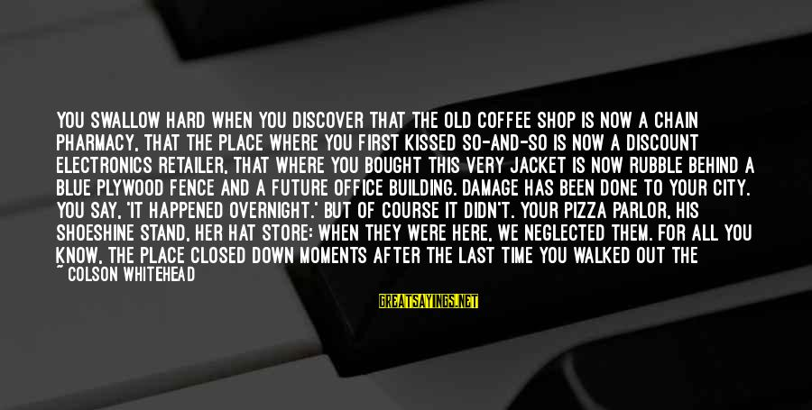 We Stand Out Sayings By Colson Whitehead: You swallow hard when you discover that the old coffee shop is now a chain