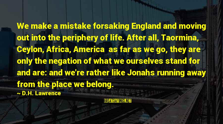 We Stand Out Sayings By D.H. Lawrence: We make a mistake forsaking England and moving out into the periphery of life. After
