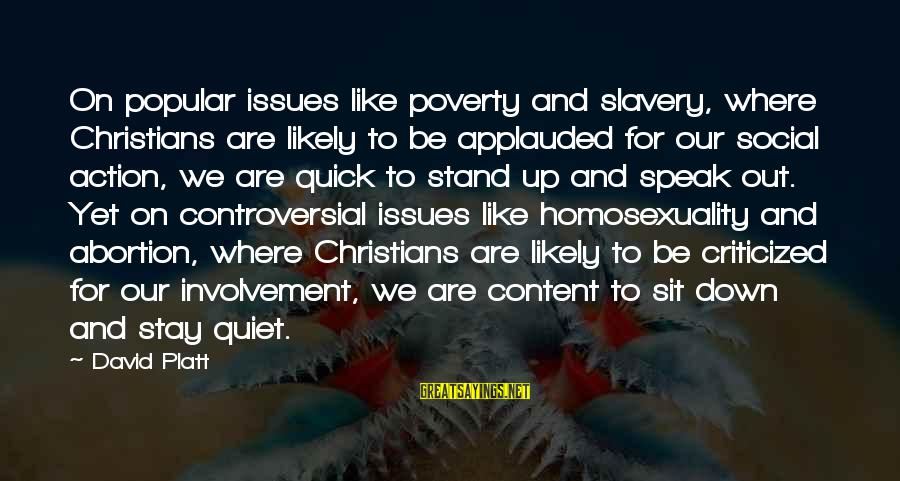 We Stand Out Sayings By David Platt: On popular issues like poverty and slavery, where Christians are likely to be applauded for