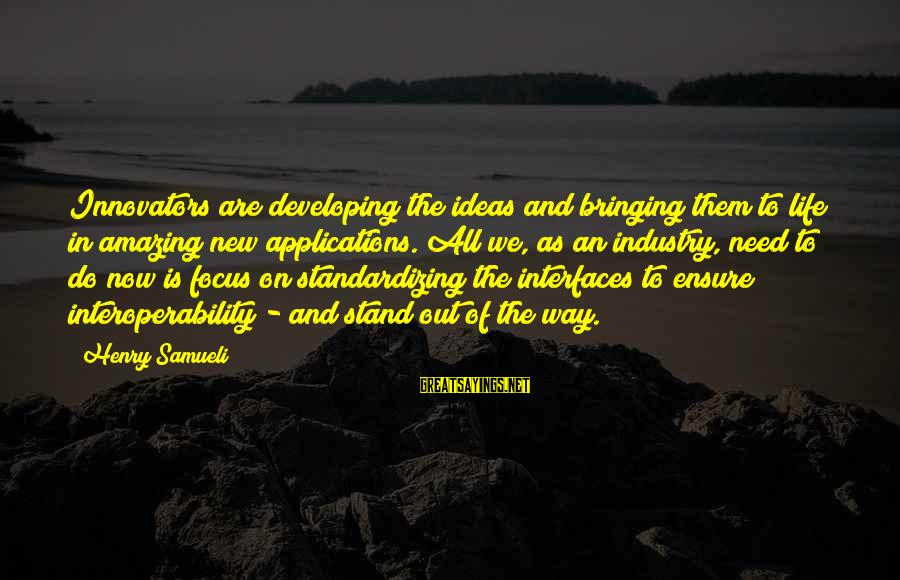 We Stand Out Sayings By Henry Samueli: Innovators are developing the ideas and bringing them to life in amazing new applications. All