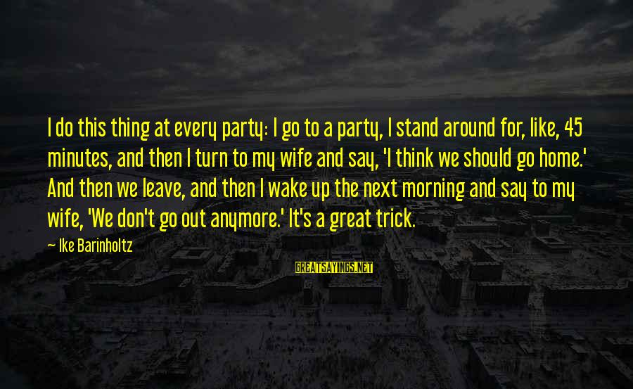 We Stand Out Sayings By Ike Barinholtz: I do this thing at every party: I go to a party, I stand around