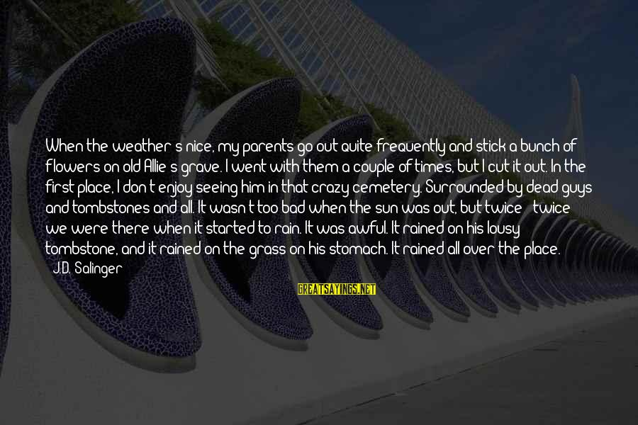 We Stand Out Sayings By J.D. Salinger: When the weather's nice, my parents go out quite frequently and stick a bunch of