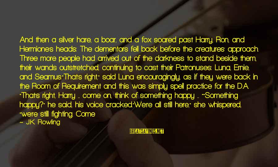 We Stand Out Sayings By J.K. Rowling: And then a silver hare, a boar, and a fox soared past Harry, Ron, and