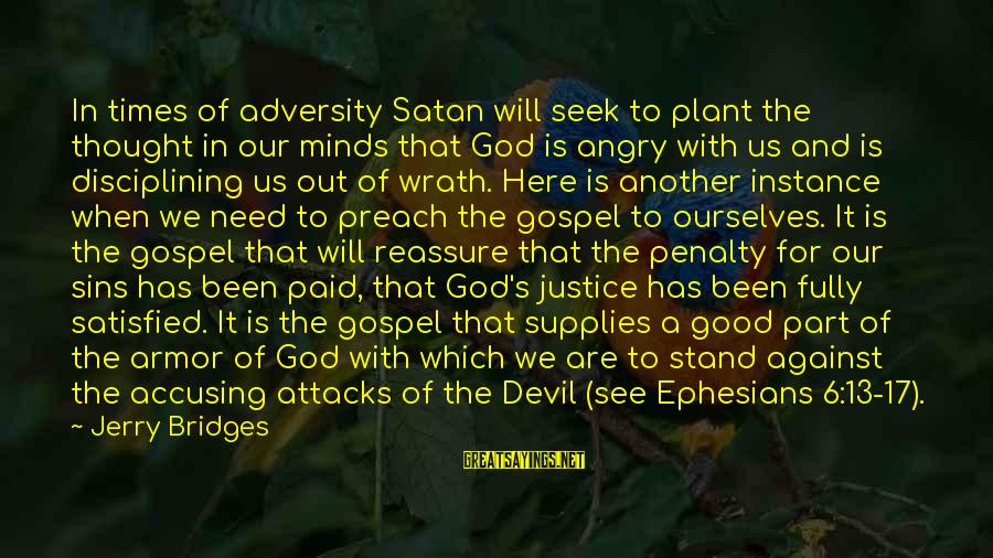 We Stand Out Sayings By Jerry Bridges: In times of adversity Satan will seek to plant the thought in our minds that
