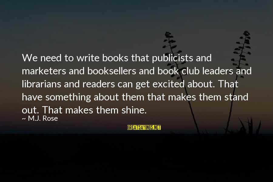 We Stand Out Sayings By M.J. Rose: We need to write books that publicists and marketers and booksellers and book club leaders