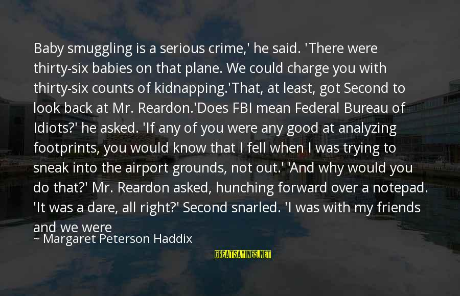 We Stand Out Sayings By Margaret Peterson Haddix: Baby smuggling is a serious crime,' he said. 'There were thirty-six babies on that plane.