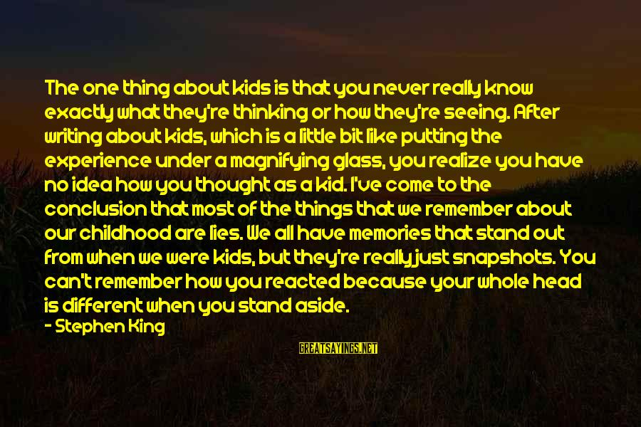 We Stand Out Sayings By Stephen King: The one thing about kids is that you never really know exactly what they're thinking