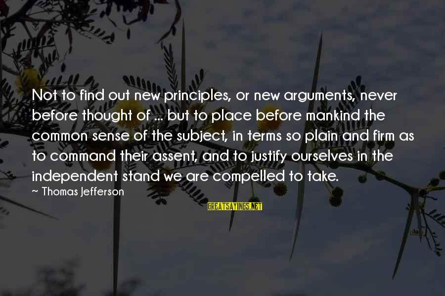 We Stand Out Sayings By Thomas Jefferson: Not to find out new principles, or new arguments, never before thought of ... but
