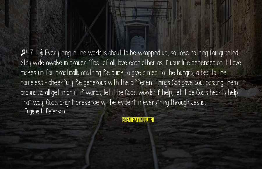 We Will Get Through Anything Sayings By Eugene H. Peterson: [4.7-11] Everything in the world is about to be wrapped up, so take nothing for