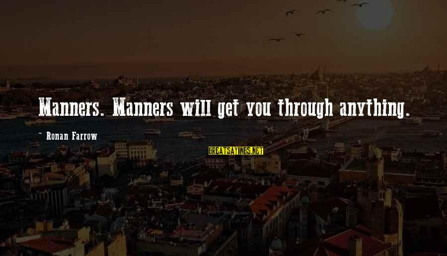 We Will Get Through Anything Sayings By Ronan Farrow: Manners. Manners will get you through anything.