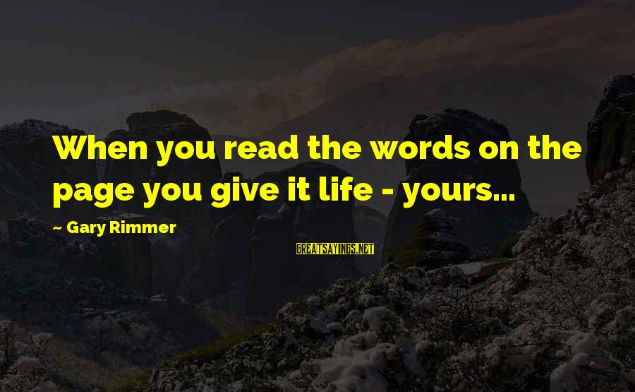Wealthy Arrogant Sayings By Gary Rimmer: When you read the words on the page you give it life - yours...