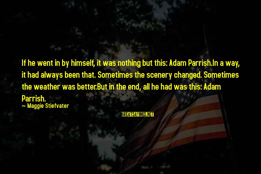 Wealthy Arrogant Sayings By Maggie Stiefvater: If he went in by himself, it was nothing but this: Adam Parrish.In a way,