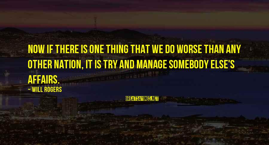 Wealthy Arrogant Sayings By Will Rogers: Now if there is one thing that we do worse than any other nation, it