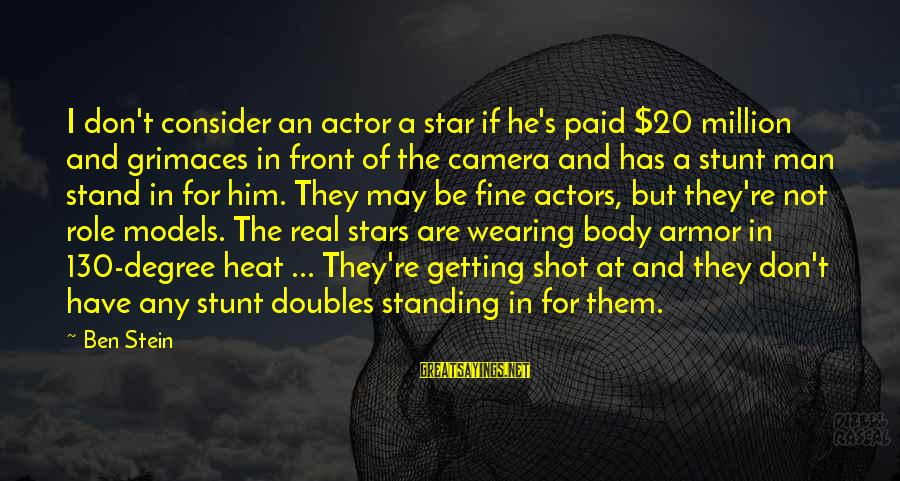 Wearing Armor Sayings By Ben Stein: I don't consider an actor a star if he's paid $20 million and grimaces in