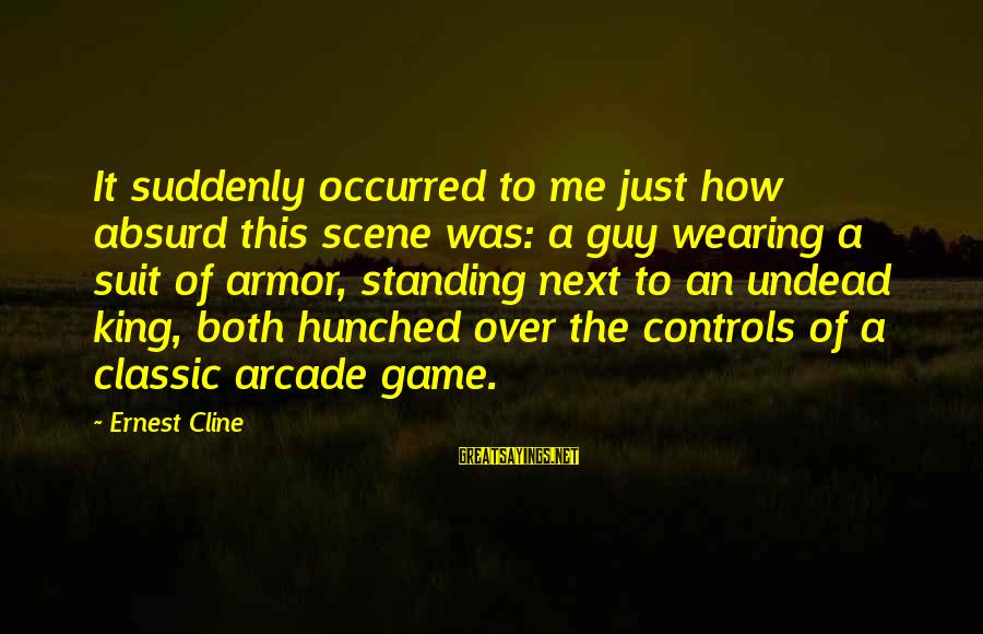 Wearing Armor Sayings By Ernest Cline: It suddenly occurred to me just how absurd this scene was: a guy wearing a