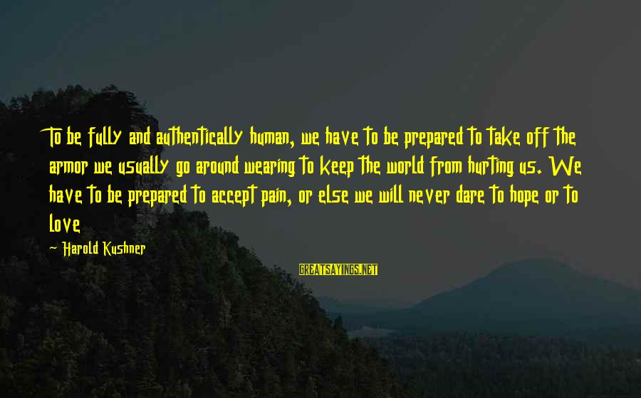 Wearing Armor Sayings By Harold Kushner: To be fully and authentically human, we have to be prepared to take off the