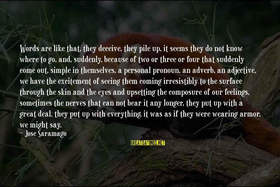Wearing Armor Sayings By Jose Saramago: Words are like that, they deceive, they pile up, it seems they do not know