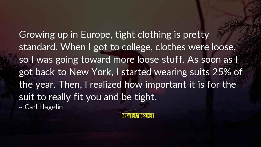 Wearing New Clothes Sayings By Carl Hagelin: Growing up in Europe, tight clothing is pretty standard. When I got to college, clothes
