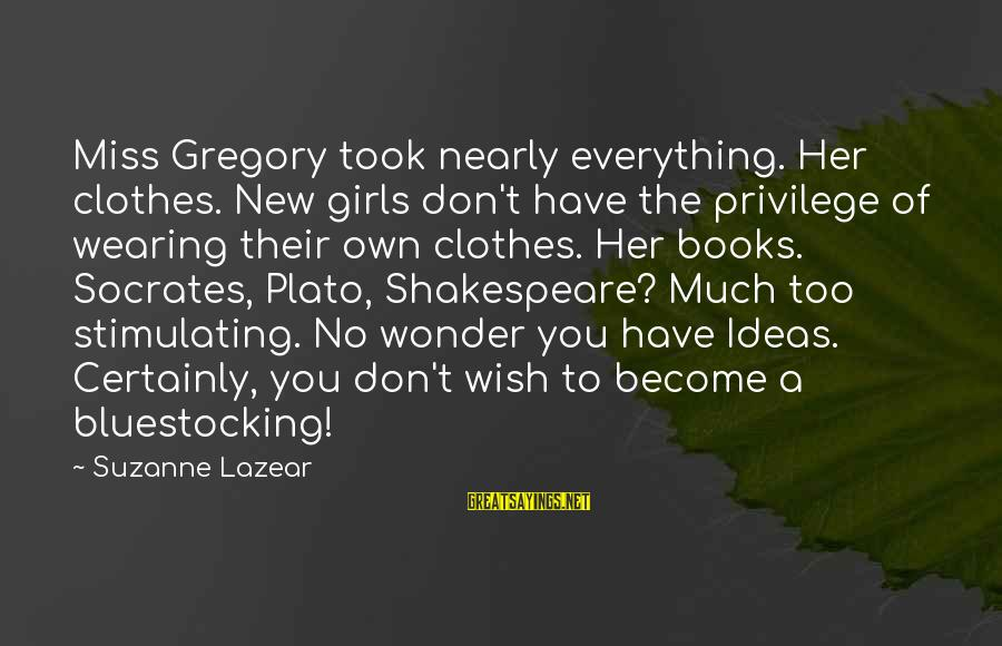 Wearing New Clothes Sayings By Suzanne Lazear: Miss Gregory took nearly everything. Her clothes. New girls don't have the privilege of wearing