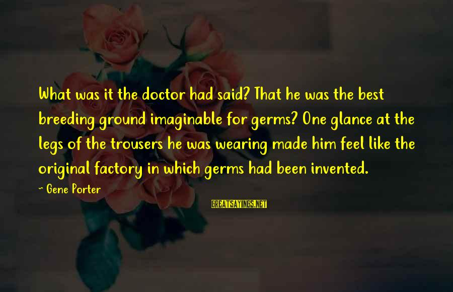 Wearing The Trousers Sayings By Gene Porter: What was it the doctor had said? That he was the best breeding ground imaginable