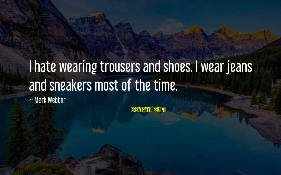 Wearing The Trousers Sayings By Mark Webber: I hate wearing trousers and shoes. I wear jeans and sneakers most of the time.