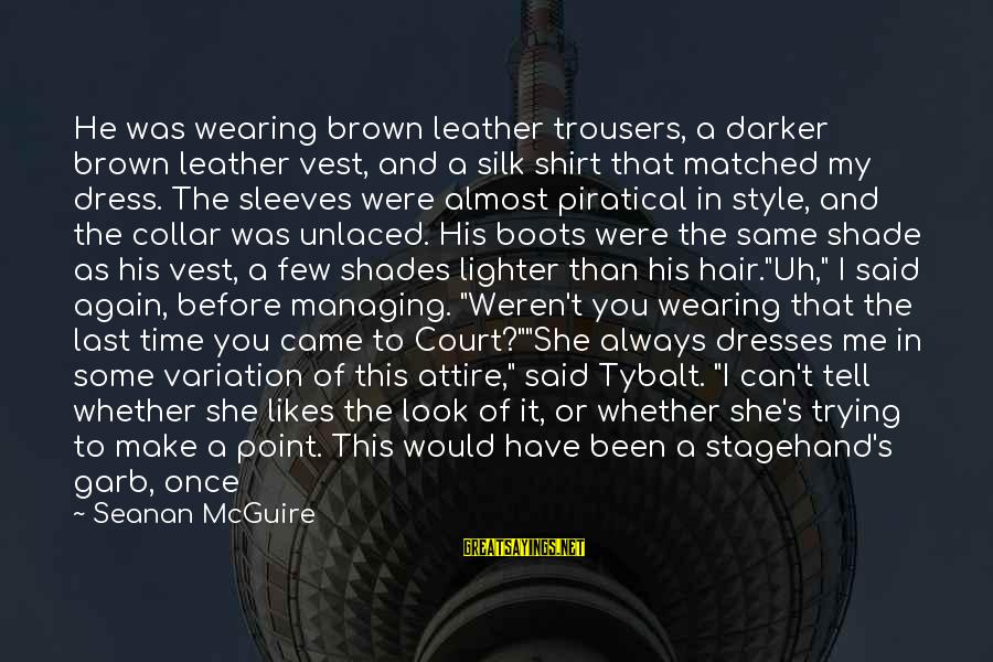 Wearing The Trousers Sayings By Seanan McGuire: He was wearing brown leather trousers, a darker brown leather vest, and a silk shirt