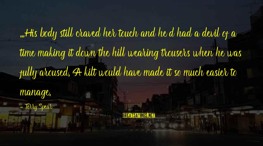 Wearing The Trousers Sayings By Terry Spear: ...His body still craved her touch and he'd had a devil of a time making