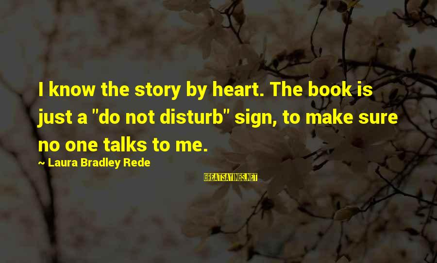 "Weatherworn Sayings By Laura Bradley Rede: I know the story by heart. The book is just a ""do not disturb"" sign,"