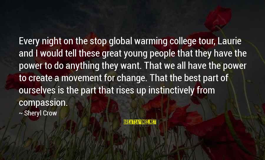 Weatherworn Sayings By Sheryl Crow: Every night on the stop global warming college tour, Laurie and I would tell these
