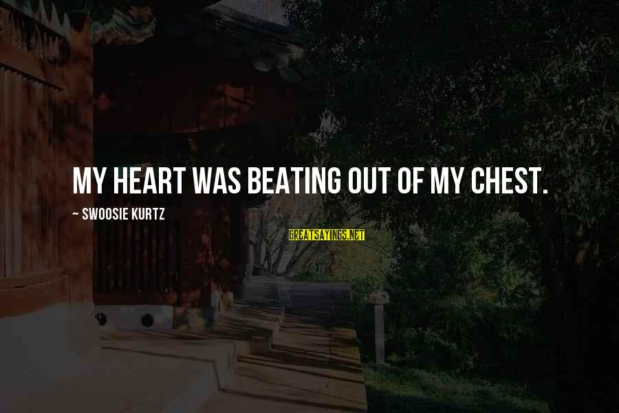 Weatherworn Sayings By Swoosie Kurtz: My heart was beating out of my chest.