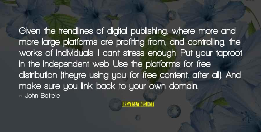 Web Domain Sayings By John Battelle: Given the trendlines of digital publishing, where more and more large platforms are profiting from,